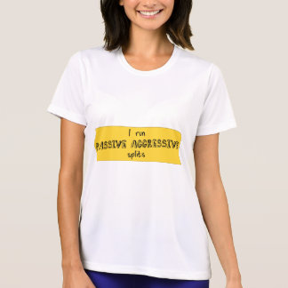 Passive Aggressive Splits T-shirts