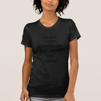 passive and residual sources of income t shirt