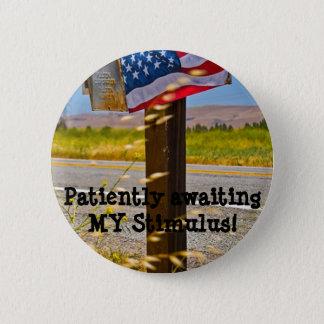 Patiently awaiting MY Stimulus! 6 Cm Round Badge