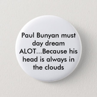 Paul Bunyan must day dream ALOT...Because his h... 6 Cm Round Badge