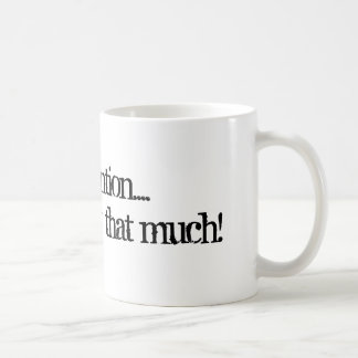 Pay attention....It doesn't cost that much! Basic White Mug