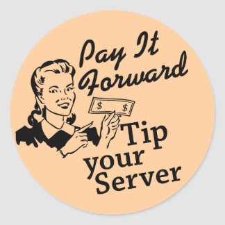 Pay It Forward, Tip Your Server Classic Round Sticker