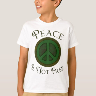 Peace Is Not Free T-Shirt