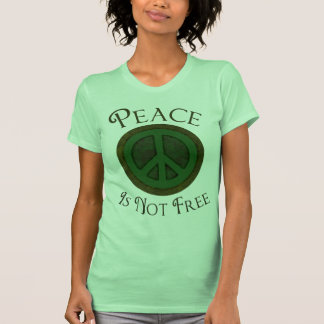 Peace Is Not Free Tees