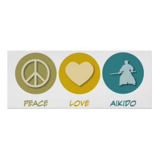 Peace Love Aikido Posters