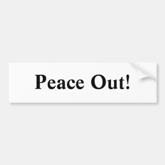 Peace Out! Bumper Sticker