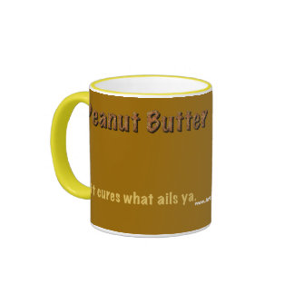 Peanut Butter. It cures what ails ya. Ringer Coffee Mug