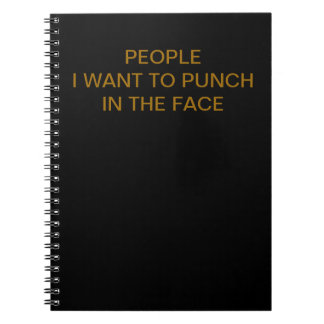 People I want to punch in the face Spiral Notebook