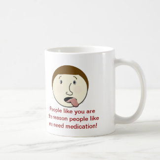 People Like You Are The Reason Crazy Face Mug