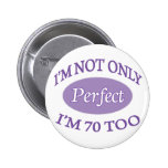 Perfect 70 Year Old Pinback Button