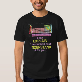 Periodic Table - I Can Explain it T Shirts
