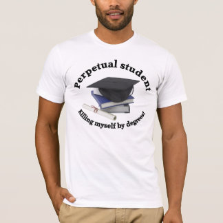 perpetual student 2 Mens fitted T-shirt