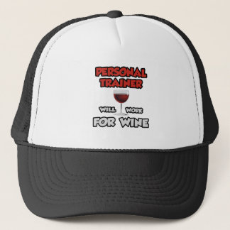 Personal Trainer ... Will Work For Wine Trucker Hat