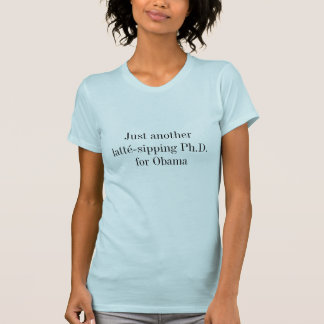 PhD for Obama T-shirts