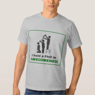 PhD in Awesomeness Shirts