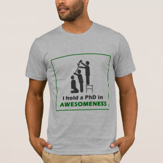 PhD in Awesomeness T-Shirt