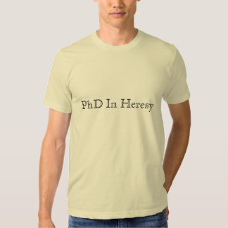 PhD In Heresy™ men's t-shirt