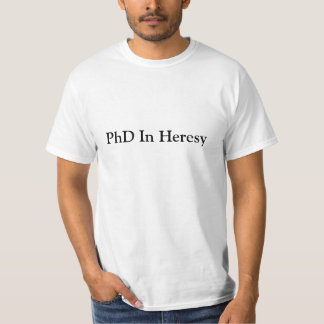 PhD In Heresy™ value t-shirt
