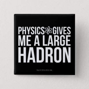 Physics Gives Me A Large Hadron 15 Cm Square Badge