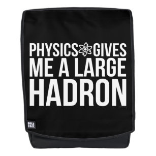 Physics Gives Me A Large Hadron Backpack