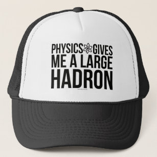 Physics Gives Me A Large Hadron Trucker Hat
