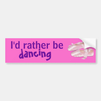 Pink Ballet Shoes Slippers Id Rather Be Dancing Bumper Sticker