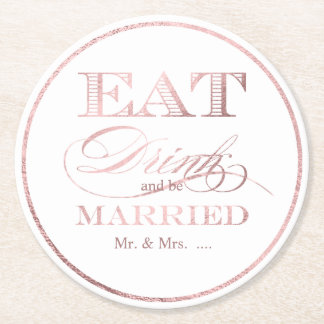 PixDezines Faux Rose Gold/Eat/Drink/and Be Married Round Paper Coaster
