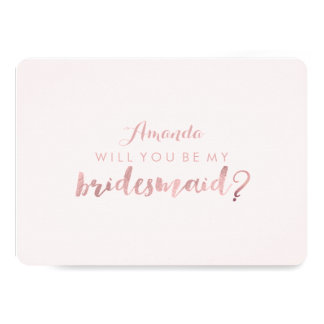 PixDezines Faux Rose Gold Will You Be. Bridesmaid Card