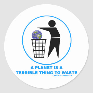 Planet Terrible to Waste Round Stickers