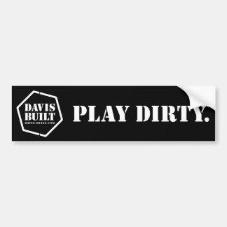 PLAY DIRTY. (black) Bumper Sticker