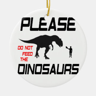 Please Do Not Feed The Dinosaurs Christmas Ornament