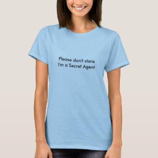 Please don't stareI'm a Secret Agent T-Shirt