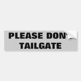 Please Don't Tailgate Big and Simple Bumper Sticker