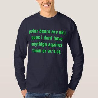polar bears are ok T-Shirt