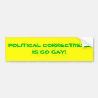 POLITICAL CORRECTNESS IS SO GAY! BUMPER STICKER