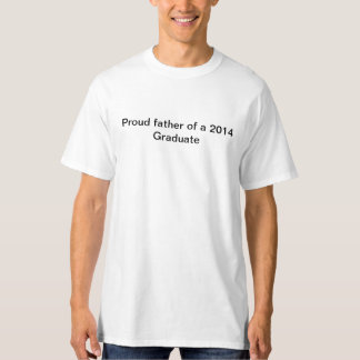 Poud father of a 2014 Graduate Shirt