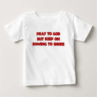 PRAY TO GOD BUT KEEP ON ROWING TO SHORE.png Baby T-Shirt