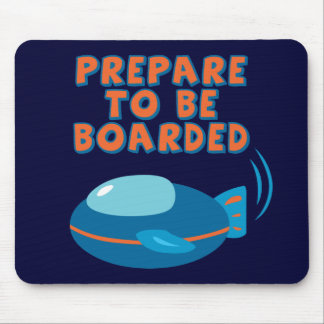 Prepare To Be Boarded Mouse Pad
