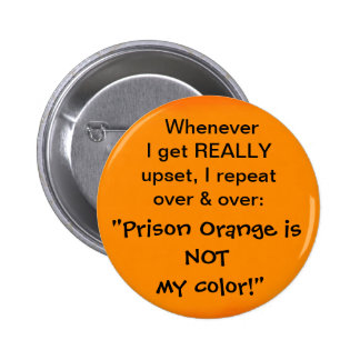 Prison Orange is NOT my color Buttons