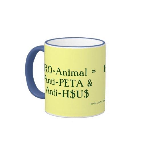 PRO-Animal = Anti-PETA & Anti-H$U$ Mug