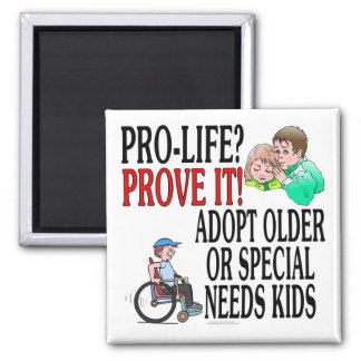 Pro-life? Prove it! Adopt older or special needs Refrigerator Magnets