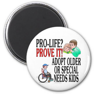Pro-life? Prove it! Adopt older or special needs Fridge Magnets