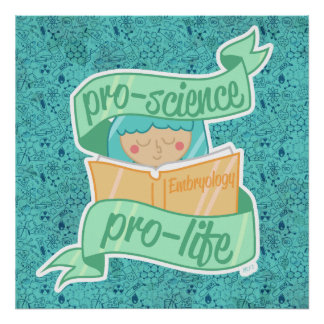 """""""Pro-science, Pro-life"""" poster"""