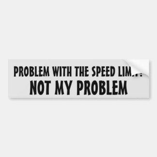 Problem With Speed Limit?  Not my problem Bumper Sticker