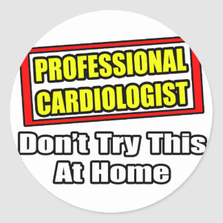Professional Cardiologist...Don't Try At Home Stickers