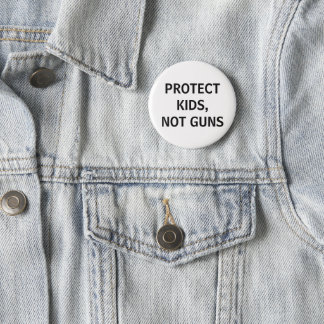 protect kids, not guns 6 cm round badge