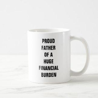 Proud father of a huge financial burden coffee mug