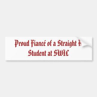 Proud Fiance of a Straight A Student at SWIC Bumper Sticker