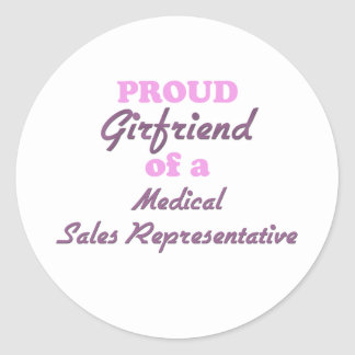 Proud Girlfriend of a Medical Sales Representative Round Sticker