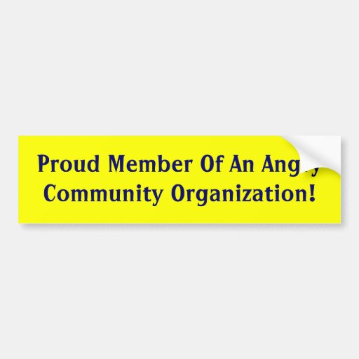 Proud Member Of An Angry Community Organization! Bumper Stickers